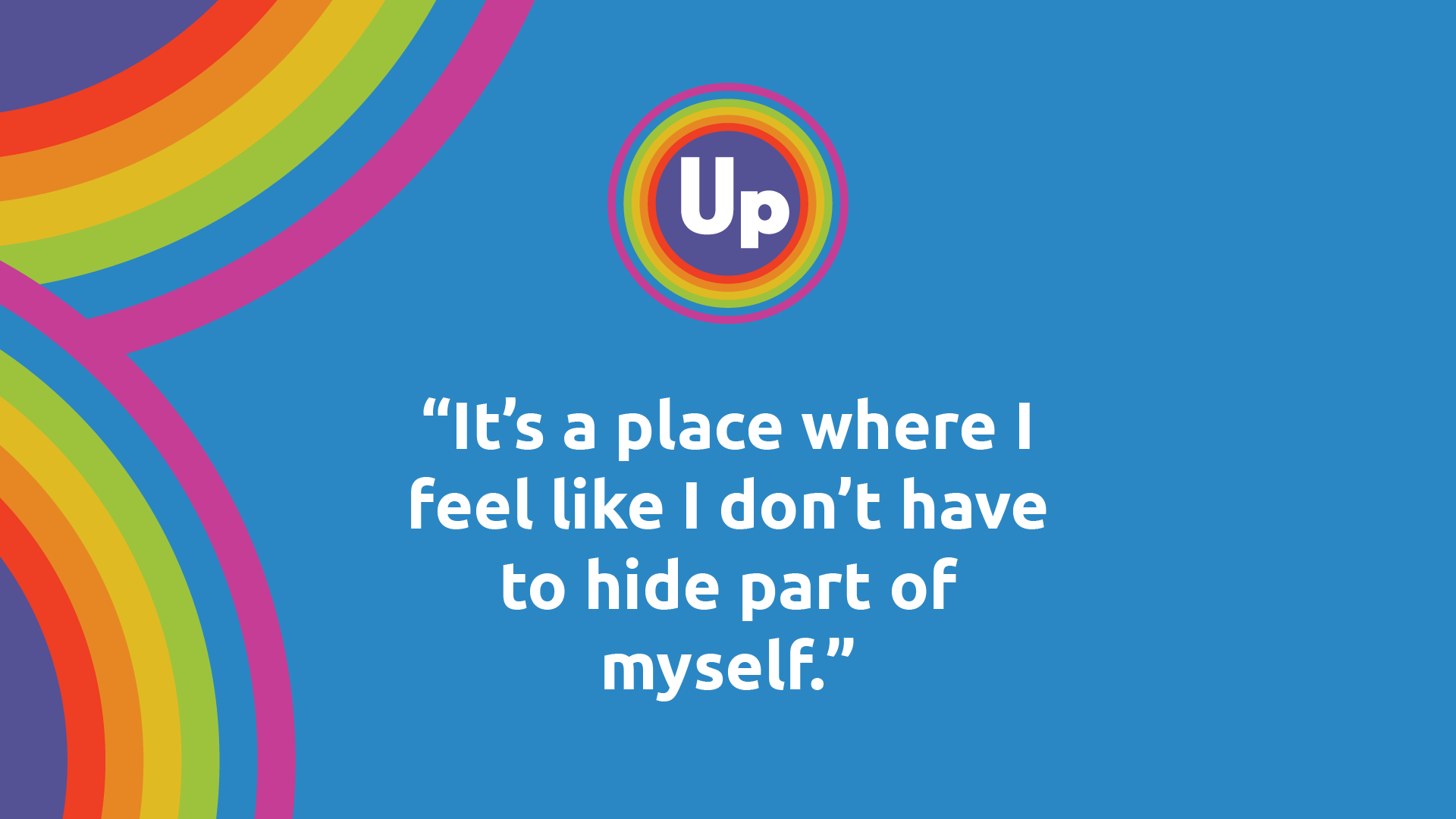 "Quote from lgbtq youth that reads, ""It's a place where I feel like I don't have to hide part of myself."""